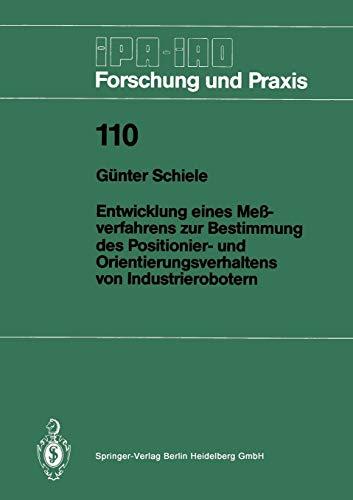 Entwicklung Eines Meßverfahrens zur Bestimmung des Positionier- und Orientierungsverhaltens von Industrierobotern (IPA-IAO - Forschung und Praxis) ... - Forschung und Praxis (110), Band 110)