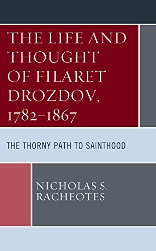 The Life and Thought of Filaret Drozdov, 1782–1867: The Thorny Path to Sainthood (English Edition)