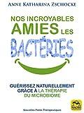 Nos incroyables amies les bactéries: Guérissez naturellement grâce à la thérapie du MICROBIOME (Nouvelles Pistes Thérapeutiques)