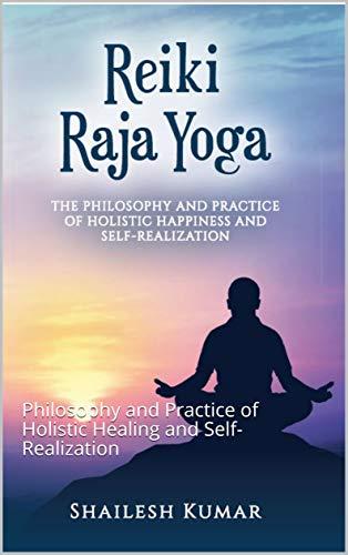 Reiki Raja Yoga: Philosophy and Practice of Holistic Healing ...