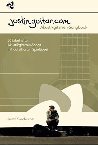 Justinguitar.com - Akustikgitarren-Songbook. 50 fabelhafte Akustikgitarren-Songs mit detaillierten Spieltipps!