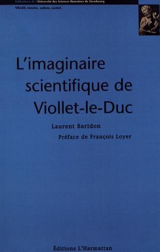 Imaginaire scientifique de Viollet-le-Duc (Collections de lUniversité des sciences humaines de Strasbourg. Villes, histoire, culture société)