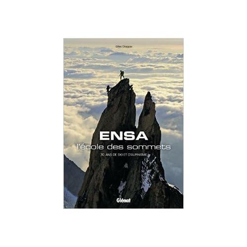 ENSA, l'école des sommets : 70 ans de ski et d'alpinisme de Ensa ( 10 juin 2015 )