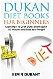 Dukan Diet For Beginners: Learn How to Cook Dukes Diet Food in 90