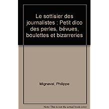 Le sottisier des journalistes : Petit dico des perles, bévues, boulettes et bizarreries