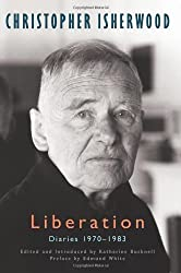 Liberation: Diaries, Vol. 3: 1970-1983 1st edition by Christopher Isherwood (2012) Gebundene Ausgabe
