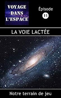 La Voie lactée: Notre terrain de jeu (Fascicule du balado Voyage dans l'espace  t. 11)