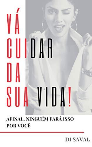 VÁ CUIDAR DA SUA VIDA!: Afinal, ninguém fará isso por você (Portuguese Edition) book cover