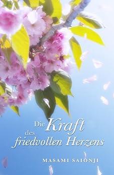 Die Kraft des friedvollen Herzens (German Edition) by [Saionji, Masami]