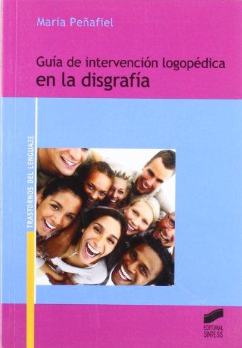 Guía de intervención logopédica en la disgrafía (Trastornos del lenguaje. Guía de intervención) por María Peñafiel Puerto