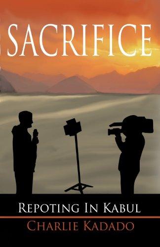 Sacrifice: Reporting in Kabul