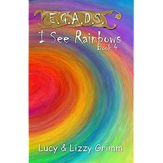 I See Rainbows (E.G.A.D.S. Book 4)