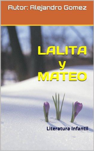 LALITA y MATEO: Literatura Infantil (LALITA y MATEO. Primera Aventura nº 1) por Alejandro Gomez