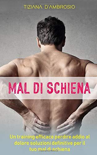 Soluzioni definitive  per il tuo mal di schiena: Un training efficace per dire addio al dolore