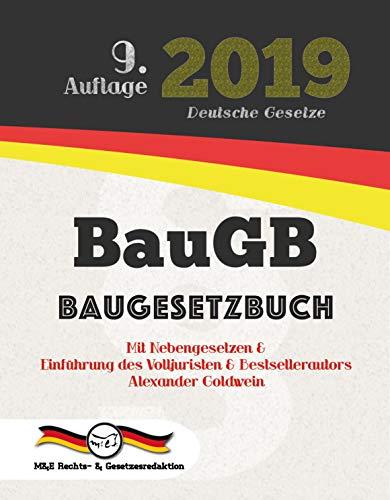 BauGB - Baugesetzbuch 2019: Mit Nebengesetzen & Einführung des Volljuristen und Bestsellerautors Alexander Goldwein
