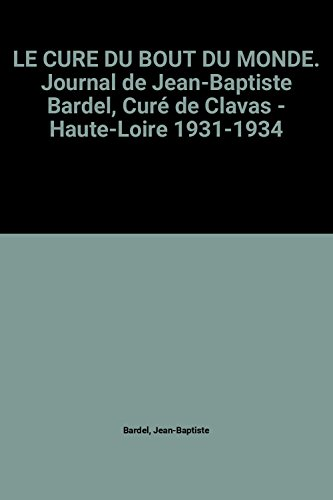 le-cure-du-bout-du-monde-journal-de-jean-baptiste-bardel-cure-de-clavas-haute-loire-1931-1934