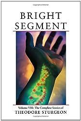 Bright Segment: Volume VIII: The Complete Stories of Theodore Sturgeon by Sturgeon, Theodore (2002) Hardcover