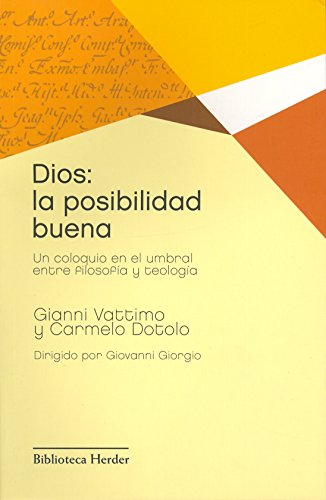 Dios: la posibilidad buena: Un coloquio en el umbral entre filosofía y teología (Biblioteca Herder) por Gianni Vattimo