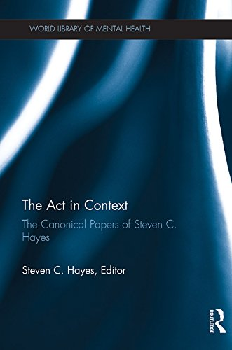The Act in Context: The Canonical Papers of Steven C. Hayes (World Library of Mental Health) (English Edition)