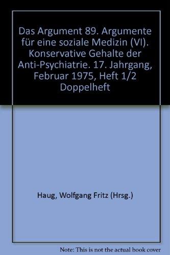 Das Argument 89. Argumente für eine soziale Medizin (VI). Konservative Gehalte der Anti-Psychiatrie. 17. Jahrgang, Februar 1975, Heft 1/2 Doppelheft