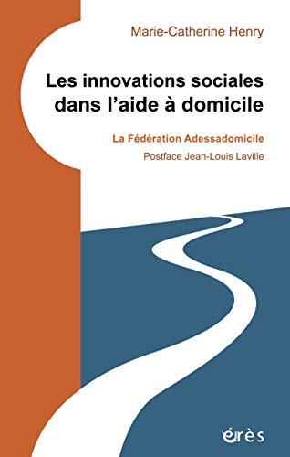 Les innovations sociales dans l'aide à domicile: La fédération Adessadomicile (L'innovation sociale en pratiques) par Marie-Catherine HENRY