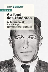 Au fond des ténèbres ; un bourreau parle : Franz Stangl, commandant de Treblinka  par Gitta Sereny