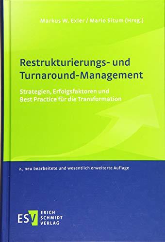 Restrukturierungs- und Turnaround-Management: Strategien, Erfolgsfaktoren und Best Practice für die Transformation