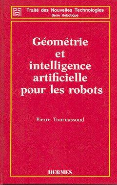 Géométrie et intelligence artificielle pour les robots par Pierre Tournassoud