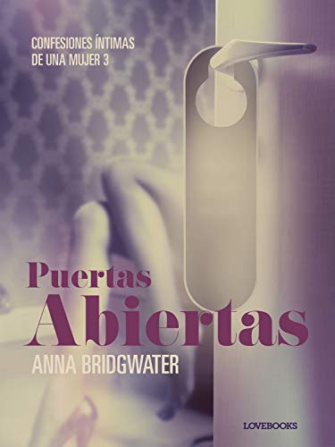 Puertas abiertas (Confesiones íntimas de una mujer 3) de Anna Bridgwater (Lust)