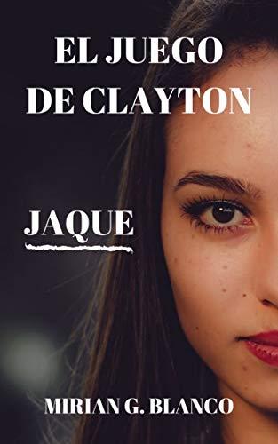 EL JUEGO DE CLAYTON: JAQUE de Mirian G.Blanco
