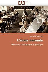 L'école normale: Disciplines, pédagogies et politique