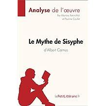 Le Mythe de Sisyphe d'Albert Camus (Analyse de l'oeuvre): Comprendre la littérature avec lePetitLittéraire.fr (Fiche de lecture) (French Edition)