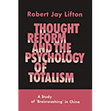 Thought Reform and the Psychology of Totalism: A Study of Brainwashing in China by Robert Jay Lifton (2014-07-24)