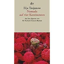 Nomade auf vier Kontinenten: Auf den Spuren von Sir Richard Francis Burton