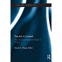 The Act in Context: The Canonical Papers of Steven C. Hayes (World Library of Mental Health)