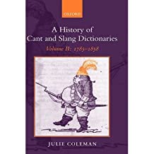 [(A History of Cant and Slang Dictionaries: 1785-1858 Volume 2)] [Author: Julie Coleman] published on (February, 2005)