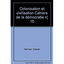 Colonisation et civilisation Cahiers de la démocratie n° 10