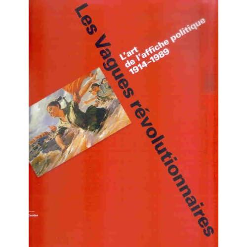 Les Vagues révolutionnaires : L'art de l'affiche politique 1914-1989