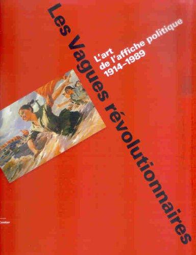 Les Vagues révolutionnaires : L'art de l'affiche politique 1914-1989 par Jeffrey Schnapp