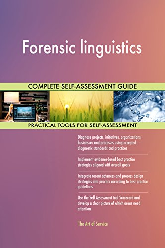 Forensic linguistics All-Inclusive Self-Assessment - More than 660 Success Criteria, Instant Visual Insights, Comprehensive Spreadsheet Dashboard, Auto-Prioritized for Quick Results