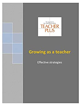 Growing as a teacher: Effective strategies (Ideas from experience Book 1) by [Plus, Teacher ]