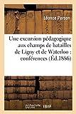 Une excursion pédagogique aux champs de batailles de Ligny et de Waterloo - Conférences: faites aux associations philotechniques de Neuilly-sur-Seine et de la section Caumartin, à Paris