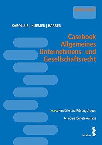 Casebook Allgemeines Unternehmens- und Gesellschaftsrecht: 457 Kurzfälle und Prüfungsfragen