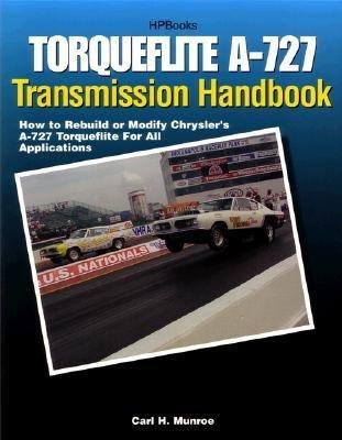 [(Torqueflight A-727 Transmission Handbook)] [Author: Carl H. Munroe] published on (August, 2003)