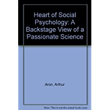 Heart of Social Psychology: A Backstage View of a Passionate Science by Arthur Aron (1986-06-01)