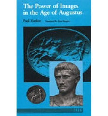 THE POWER OF IMAGES IN THE AGE OF AUGUSTUS (THOMAS SPENCER JEROME LECTURES) BY (Author)Zanker, Paul[Paperback]Nov-1990