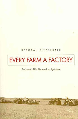 [Every Farm a Factory: The Industrial Ideal in American Agriculture] (By: Deborah Fitzgerald) [published: February, 2010]
