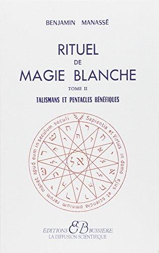 Rituel de magie blanche, tome 2 : Talismans et pentacles bénéfiques