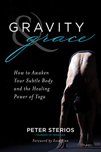 Gravity & Grace: How to Awaken Your Subtle Body and the ...
