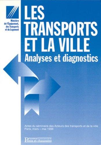 Les transports et la ville : Analyses et diagnostics, actes du séminaire des acteurs des transports et de la ville, Paris, mars-mai 1998 (Livres Ponts et) -
